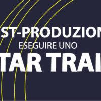 POST-PRODUZIONE-STAR-TRAIL-01